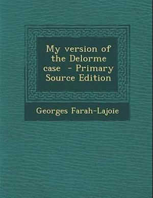 My Version of the Delorme Case af Georges Farah-Lajoie