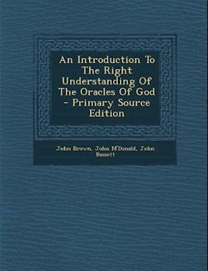 Introduction to the Right Understanding of the Oracles of God af John Bassett, John M'Donald, John Brown