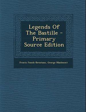 Legends of the Bastille af Frantz Funck-Brentano, George Maidment