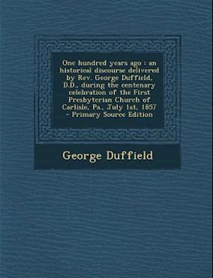 One Hundred Years Ago af George Duffield, Charles Louis Flint, Thomas Horsfall