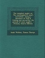 The Compleat Angler Or, the Contemplative Man's Recreation af James Thorpe, Izaak Walton