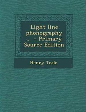 Light Line Phonography .. af Henry Teale