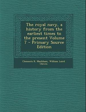 The Royal Navy, a History from the Earliest Times to the Present Volume 7 af Clements R. Markham, William Laird Clowes