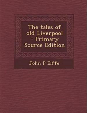 The Tales of Old Liverpool af John P. Eiffe