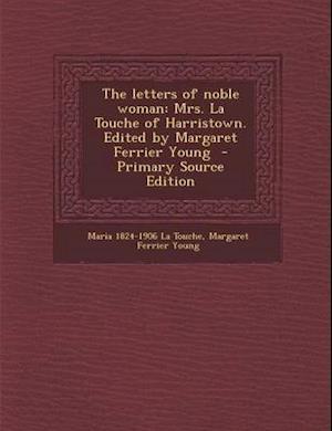 The Letters of Noble Woman af Margaret Ferrier Young, Maria 1824-1906 La Touche