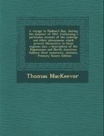 A   Voyage to Hudson's Bay, During the Summer of 1812. Containing a Particular Account of the Icebergs and Other Phenomena Which Present Themselves in af Thomas Mackeevor