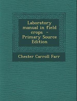 Laboratory Manual in Field Crops af Chester Carroll Farr