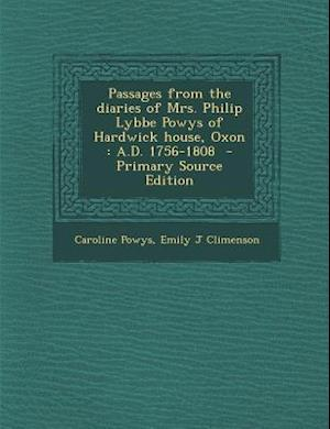 Passages from the Diaries of Mrs. Philip Lybbe Powys of Hardwick House, Oxon af Caroline Powys, Emily J. Climenson