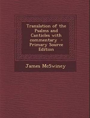 Translation of the Psalms and Canticles with Commentary af James Mcswiney