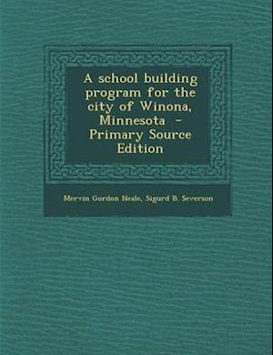 A School Building Program for the City of Winona, Minnesota af Sigurd B. Severson, Mervin Gordon Neale