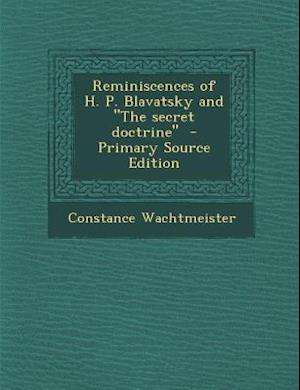 Reminiscences of H. P. Blavatsky and the Secret Doctrine - Primary Source Edition af Constance Wachtmeister