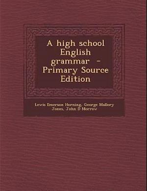 High School English Grammar af John D. Morrow, George Mallory Jones, Lewis Emerson Horning