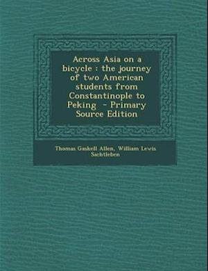 Across Asia on a Bicycle af Thomas Gaskell Allen, William Lewis Sachtleben