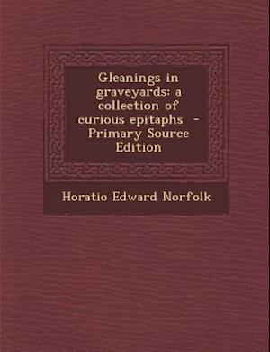 Gleanings in Graveyards af Horatio Edward Norfolk
