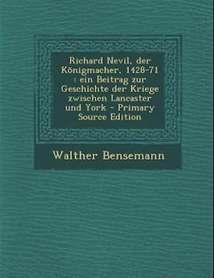 Richard Nevil, Der Konigmacher, 1428-71 af Walther Bensemann
