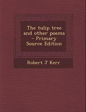 Tulip Tree and Other Poems af Robert J. Kerr