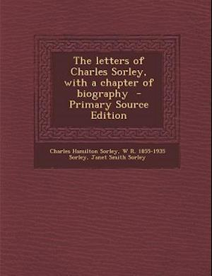 The Letters of Charles Sorley, with a Chapter of Biography af W. R. 1855-1935 Sorley, Charles Hamilton Sorley, Janet Smith Sorley