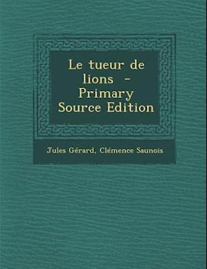 Le Tueur de Lions af Jules Gerard, Clemence Saunois