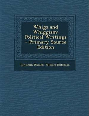 Whigs and Whiggism af William Hutcheon, Benjamin Disraeli
