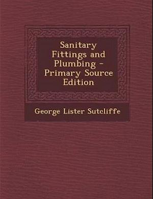 Sanitary Fittings and Plumbing af George Lister Sutcliffe