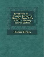 Prophecies of ... Thomas Berney. a New Ed. Book 2 [In 4 PT.]. af Thomas Berney