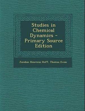 Studies in Chemical Dynamics af Jacobus Henricus Hoff, Thomas Ewan
