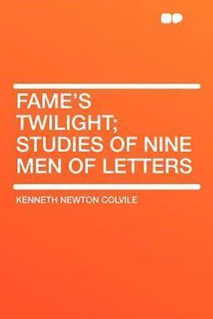 Fame's Twilight; Studies of Nine Men of Letters af Kenneth Newton Colvile