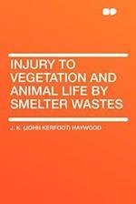 Injury to Vegetation and Animal Life by Smelter Wastes af J. K. Haywood