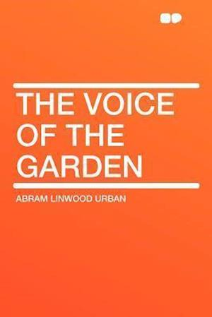 The Voice of the Garden af Abram Linwood Urban