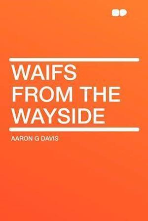 Waifs from the Wayside af Aaron G. Davis