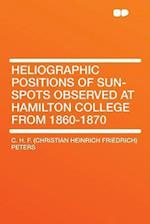 Heliographic Positions of Sun-Spots Observed at Hamilton College from 1860-1870 af C. H. F. Peters