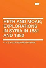 Heth and Moab; Explorations in Syria in 1881 and 1882 af C. R. Conder