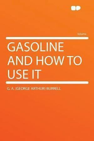 Gasoline and How to Use It af G. a. Burrell