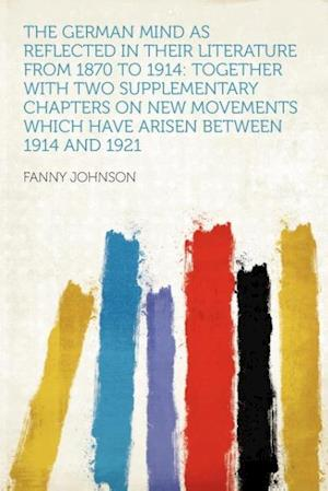 The German Mind as Reflected in Their Literature from 1870 to 1914 af Fanny Johnson