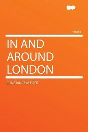 In and Around London af Constance M. Foot