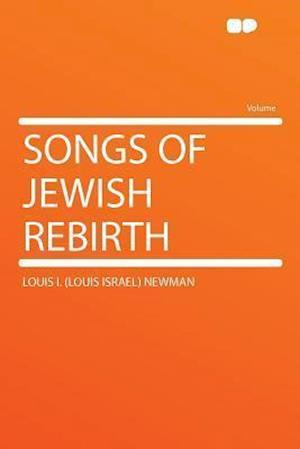 Songs of Jewish Rebirth af Louis I. Newman