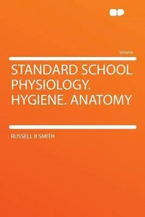 Standard School Physiology. Hygiene. Anatomy af Russell B. Smith