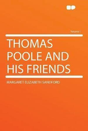 Thomas Poole and His Friends Volume 1 af Margaret Elizabeth Sandford