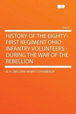 History of the Eighty-First Regiment Ohio Infantry Volunteers af W. H. Chamberlin