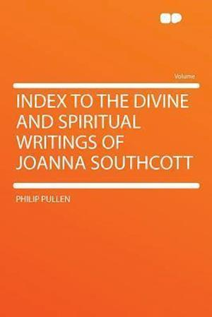 Index to the Divine and Spiritual Writings of Joanna Southcott af Philip Pullen