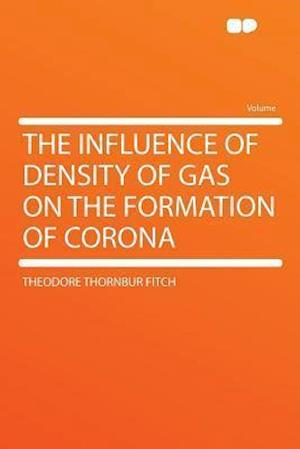 The Influence of Density of Gas on the Formation of Corona af Theodore Thornbur Fitch