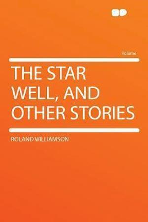 The Star Well, and Other Stories af Roland Williamson