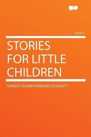Stories for Little Children af Sarah P. Doughty
