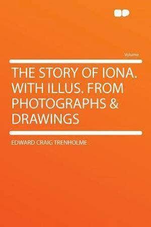 The Story of Iona. with Illus. from Photographs & Drawings af Edward Craig Trenholme