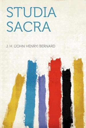 Studia Sacra af J. H. Bernard