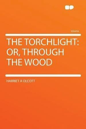 The Torchlight af Harriet A. Olcott