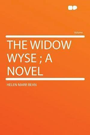 The Widow Wyse; A Novel af Helen Marr Bean