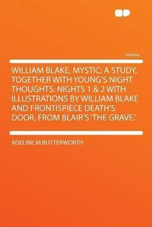 William Blake, Mystic; A Study, Together with Young's Night Thoughts af Adeline M. Butterworth