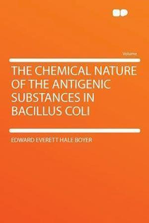 The Chemical Nature of the Antigenic Substances in Bacillus Coli af Edward Everett Hale Boyer