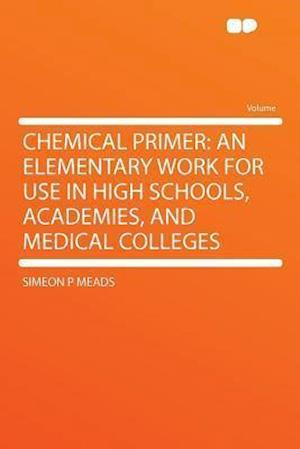 Chemical Primer af Simeon P. Meads